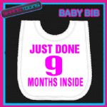 JUST DONE 9 MONTHS INSIDE FUNNY SLOGAN WHITE BABY BIB EMBROIDERED NEW BORN GIFT